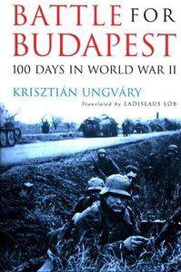 «Battle for Budapest. 100 days in world war II» - &quot&#x3B;La bataille de Budapest. 100 jours dans la la Seconde Guerre Mondiale&quot&#x3B; - Krisztiàn Ungvàry