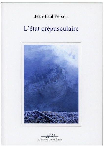 Recension Jean-Paul Person « L'état crépusculaire » - Michel Bénard
