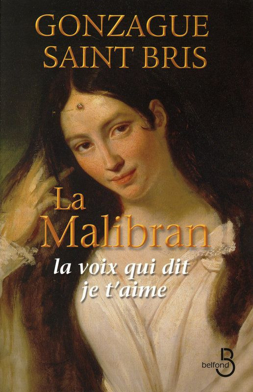 LA MALIBRAN .la voix qui dit je t aime de GONZAGUE SAINT BRIS .PRIX 10€ PORT POSSIBLE 3€