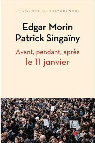 Livre/RECENSION  Avant, pendant, après le 11 janvier. Edgar Morin et Patrick Singaïny
