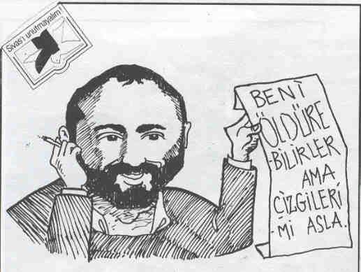 """""""Ils ont bien pu me tuer mais jamais mes dessins"""". En haut à gauche: """"N'oublions pas Sivas!"""". Dessin de Metin Citil"""