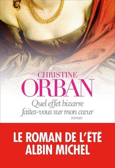 Christine ORBAN « Quel effet bizarre faites-vous sur mon cœur », Albin Michel