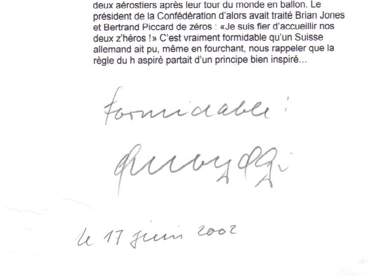 La dédicace du conseiller fédéral Ogi: «Formidable!» rencontré le 16 juin 2002 sur l'arteplage de Neuchâtel. Il avait indiqué la date du 17, mais c'était bien le 16... Mais rencontrer une personnalité de ce rang sans gardes du corps et abordable dans une foule immense, cela reste un bon souvenir et une fierté. Son mot « Formidable est entré dans la légende, bien avant le succès de Stromae...