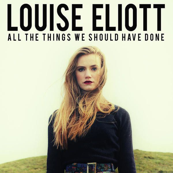 All The Things We Should Have done : Le premier single de Louise Eliott