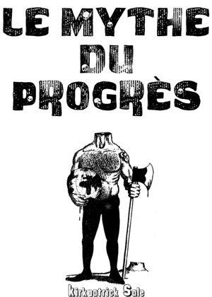 Le mythe du progrès n'est que le progrès du mythe que le progrès ne soit qu'un….mythe !