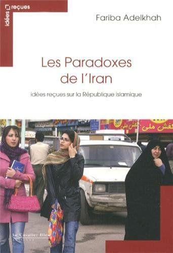 Les paradoxes de l'Iran. Idées reçues sur la République islamique (Les paradoxes de l'Iran. Idées reçues sur la République islamique)