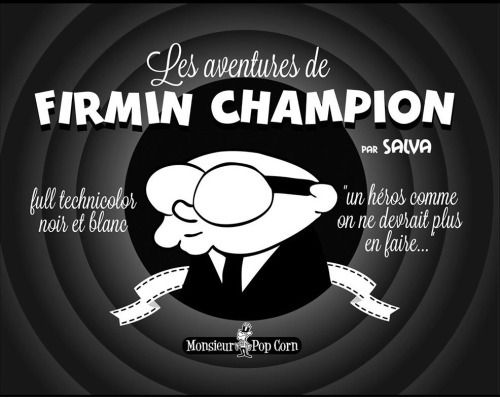 Salva, Les aventures de Firmin Champion, Monsieur Pop Corn, 2015.