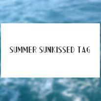 Sunkissed summer tag !