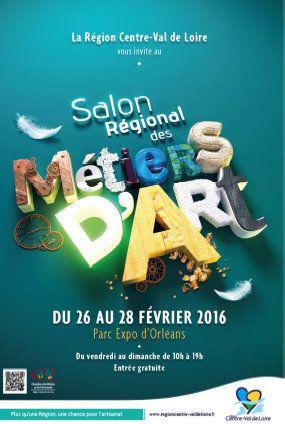 SALON REGIONAL DES METIERS D'ART 26 au 28 février 2016 Parc des expositions d' ORLEANS GRATUIT