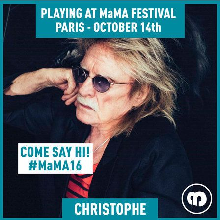 CHRISTOPHE rejoint la programmation MaMA - FESTIVAL &amp&#x3B; CONVENTION 12-14 OCTOBRE PARIS