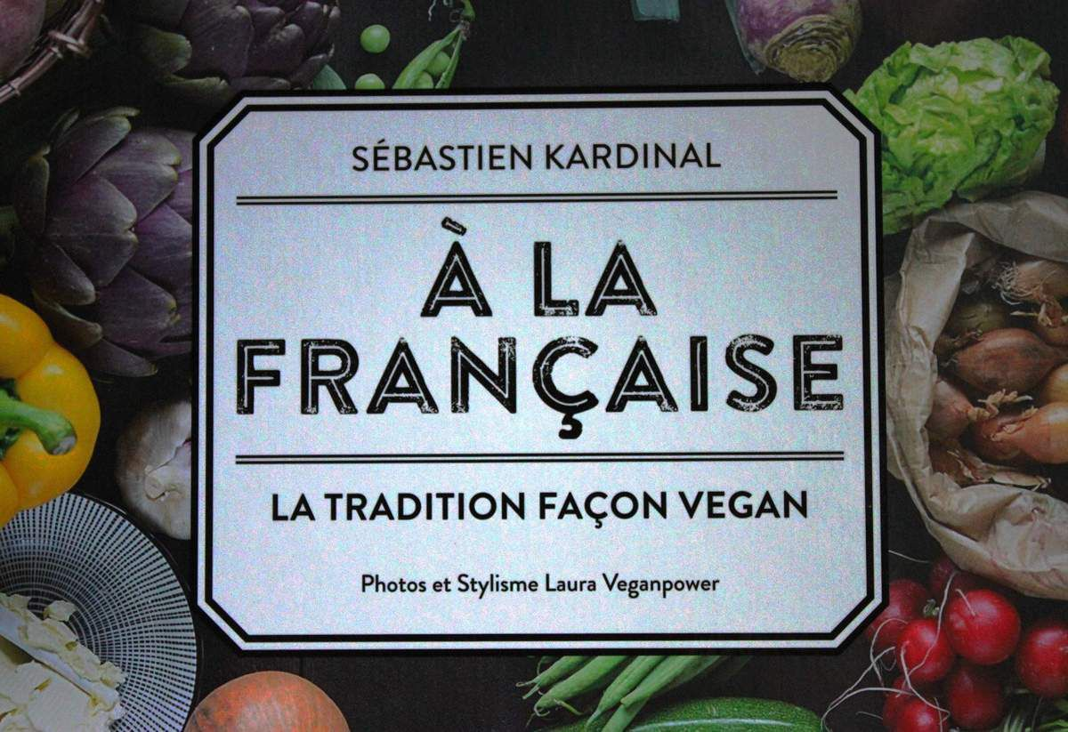 nouveau livre de cuisine v gane a la fran aise la tradition fa on vegan par s bastien. Black Bedroom Furniture Sets. Home Design Ideas