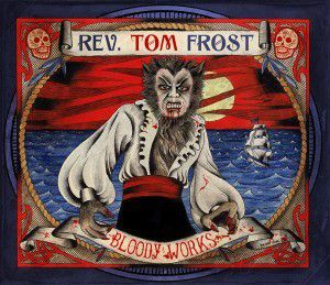 La radio des blogueurs – Rev. Tom Frost, Bloody Works, 2013