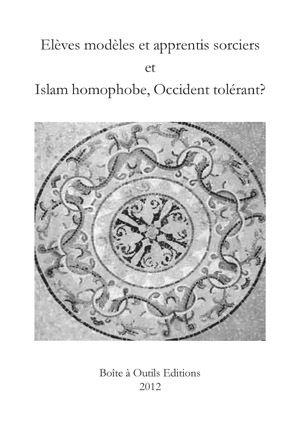 ELÈVES MODÈLES ET APPRENTIS SORCIERS SUIVI DE ISLAM HOMOPHOBE, OCCIDENT TOLÉRANT ?