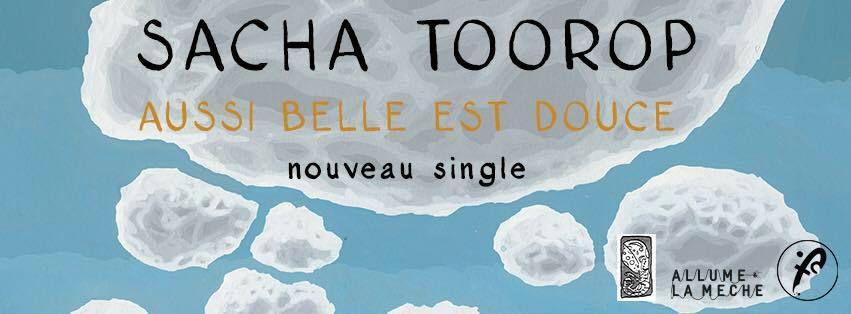&quot&#x3B;Aussi Belle Est Douce&quot&#x3B;, premier single extrait du nouvel album de Sacha Toorop &quot&#x3B;Les Tourments du Ciel&quot&#x3B;