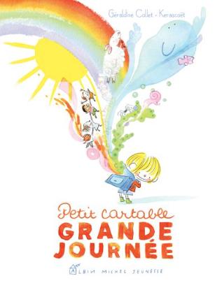 Petit cartable, grande journée de Géraldine Collet et Kerascoët Editions Albin Michel Jeunesse