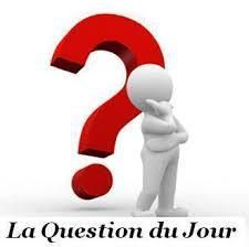 Question du jour ?