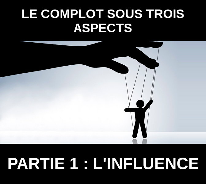 Trois aspects du complot - Partie 1 : L'influence