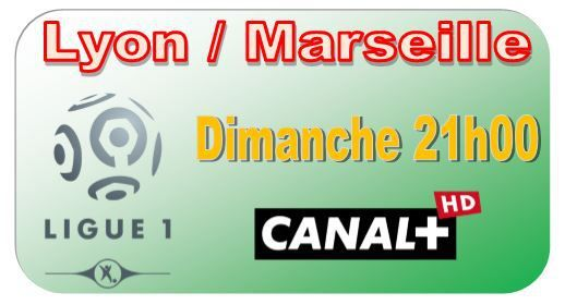 [Dim 26 Oct] Ligue 1 (J11) : Lyon / Marseille (21h00) en direct sur CANAL+ !