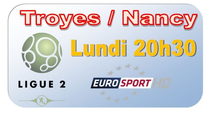 [Lun 24 Nov] Ligue 2 (J15) : Troyes / Nancy (20h30) en direct sur EUROSPORT !