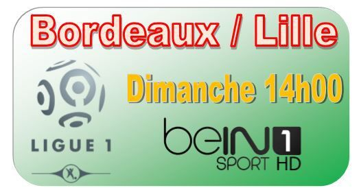 [Dim 30 Nov] Ligue 1 (J15) : Bordeaux / Lille (14h00) en direct sur beIN SPORTS 1 !