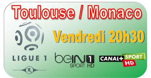 [Ven 05 Déc] Ligue 1 (J17) : Toulouse / Monaco (20h30) en direct sur beIN SPORTS 1 et CANAL+ SPORT !