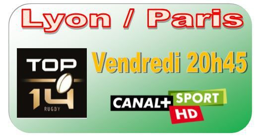 [Ven 02 Jan] Top 14 (J15) : Lyon / Paris (20h45) en direct sur CANAL+SPORT !