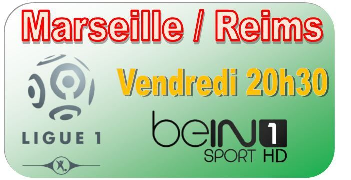 [Ven 13 Fév] Ligue 1 (J25) : Marseille / Reims (20h30) en direct sur beIN SPORTS 1 !
