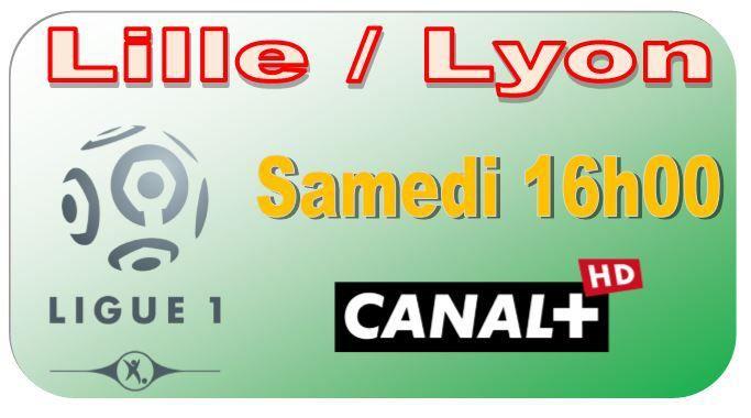 [Sam 28 Fév] Ligue 1 (J27) : Lille / Lyon (16h00) en direct sur CANAL+ !