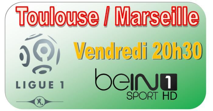 ven 06 mar ligue 1 j28 toulouse marseille 20h30 en direct sur bein sports 1. Black Bedroom Furniture Sets. Home Design Ideas