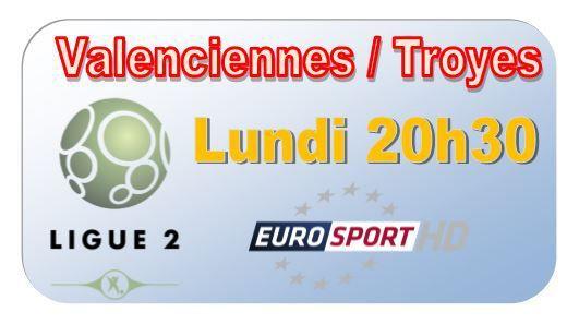 [Lun 16 Mar] Ligue 2 (J28) : Valenciennes / Troyes (20h30) en direct sur EUROSPORT !