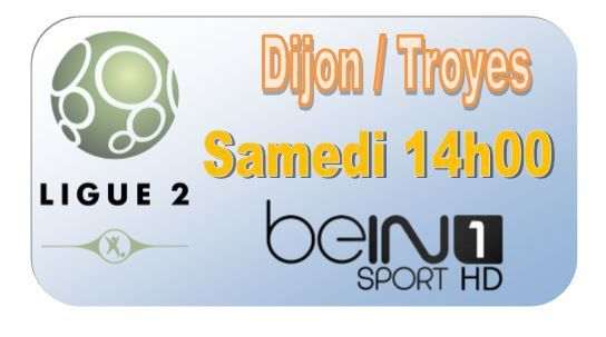 [Sam 04 Avr] Ligue 2 (J30) : Dijon / Troyes (14h00) en direct sur beIN SPORTS 1 !