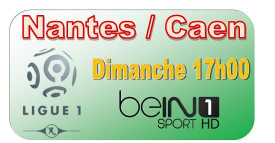 [Dim 05 Avr] Ligue 1 (J31) : Nantes / Caen (17h00) en direct sur beIN SPORTS 1 !