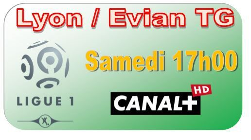 [Sam 02 Mai] Ligue 1 (J35) : Lyon / Evian TG (17h00) en direct sur CANAL+ !