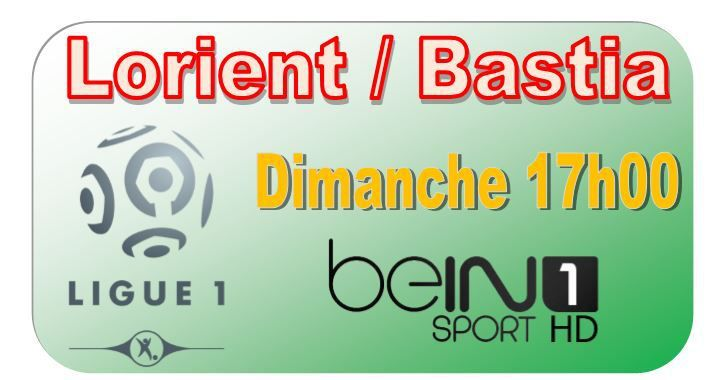 [Dim 16 Août] Ligue 1 (J2) : Lorient / Bastia (17h00) en direct sur beIN SPORTS 1 !