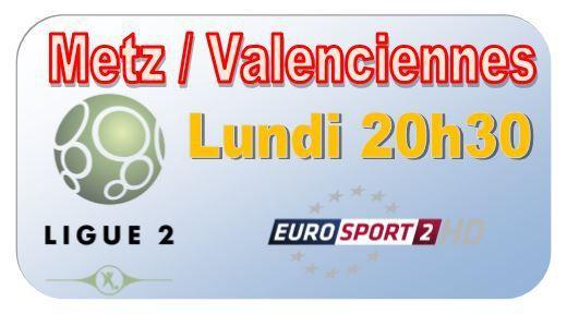 [Lun 17 Août] Ligue 2 (J3) : Metz / Valenciennes (20h30) en direct sur EUROSPORT 2 !
