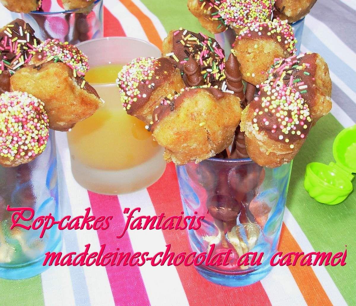Pop-cakes &quot&#x3B;fantaisis&quot&#x3B; aux madeleines et au chocolat au caramel