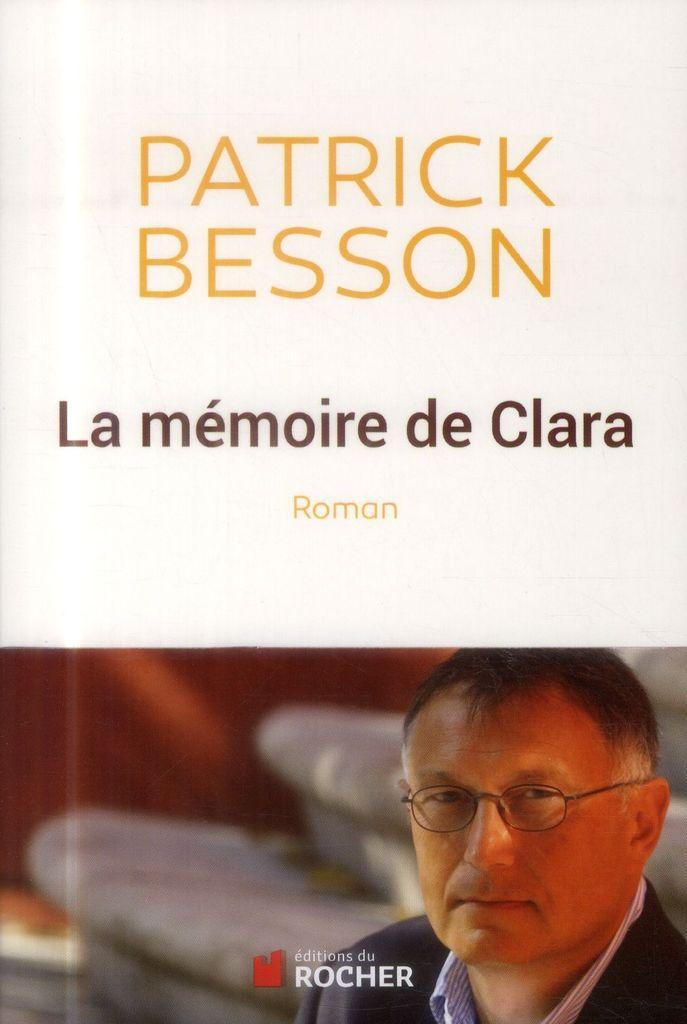 #SarkozyEtCarla / La mémoire de Clara, Patrick Besson s'auto-critique (#LivreDuMoment)