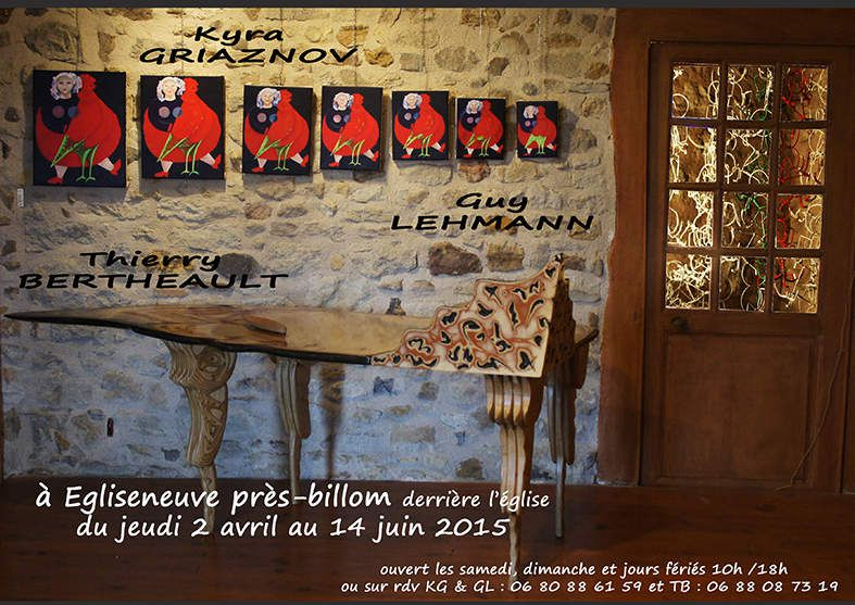 Vernissage 2 avril 2015 à partir de 17 h. L'Ancien Prieuré (derrière l'église) contacts : 06 80 88 61 59 Guy Lehmann & Kyra Griaznov / 06 88 08 73 19 Thierry Bertheault