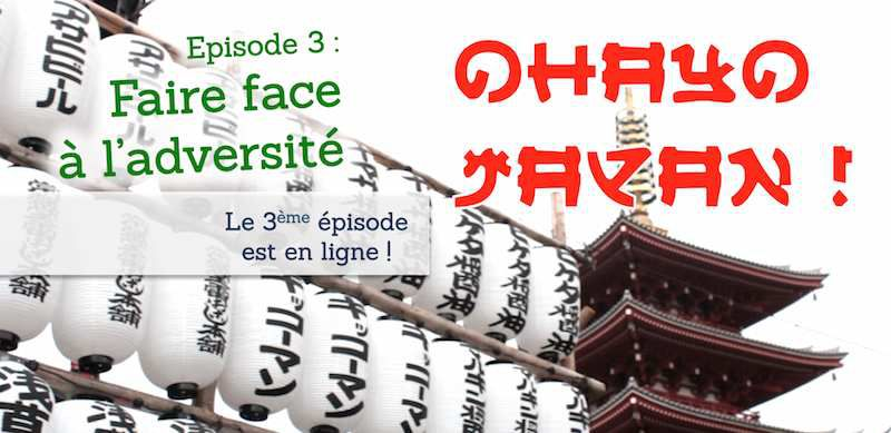 Faire face à l'adversité (&quot&#x3B;OHAYO JAPAN, épisode 3)