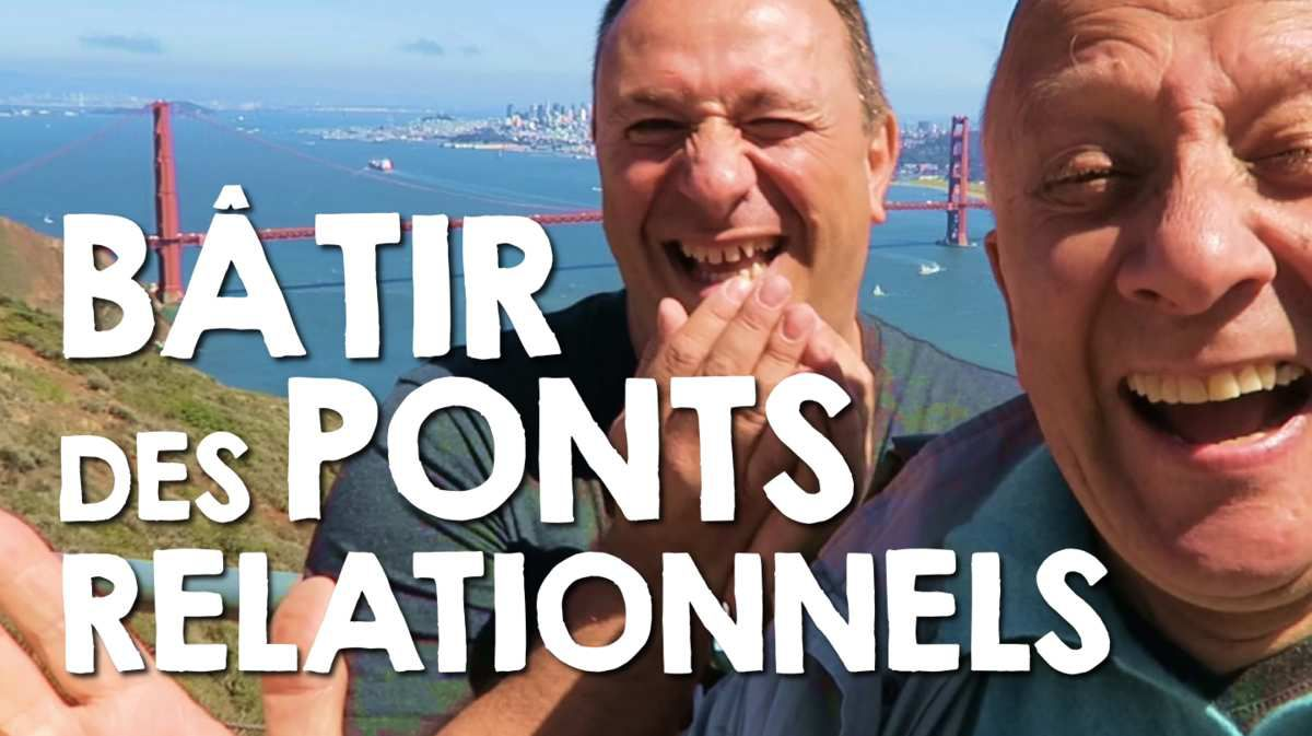 Bâtir des ponts relationnel (Vlog 21)