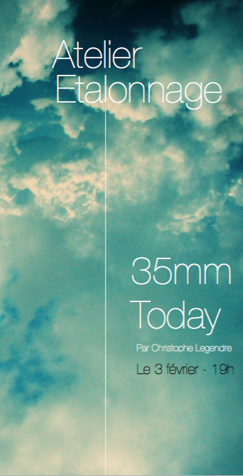 Atelier Etalonnage '35mm Today' le mercredi 3 Fevrier 19H sur Paris.