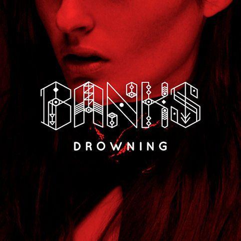 BANKS « Drowning »