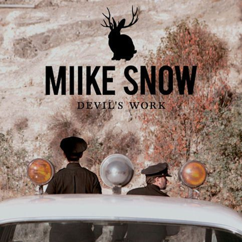 MIIKE SNOW « Devil's Work »