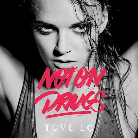 TOVE LO « Not On Drugs »