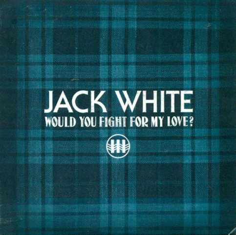 JACK WHITE « Would You Fight For My Love ? »