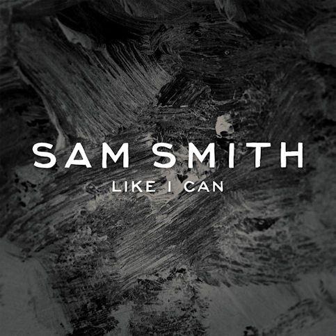SAM SMITH « Like I Can »