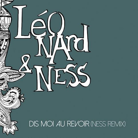 LÉONARD &amp&#x3B; NESS, « Dis-Moi Au Revoir (Ness Remix) »