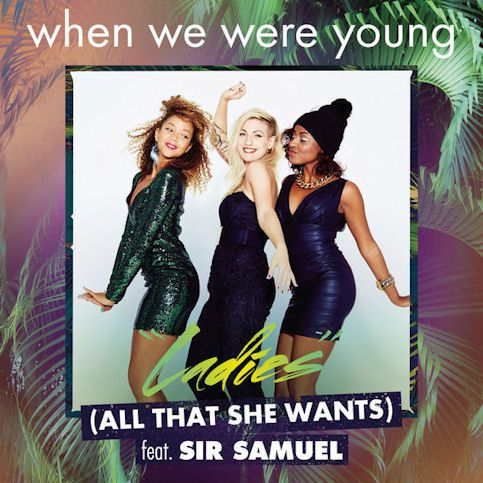 WHEN WE WERE YOUNG ft. SIR SAMUEL « Ladies ( All That She Wants ) »