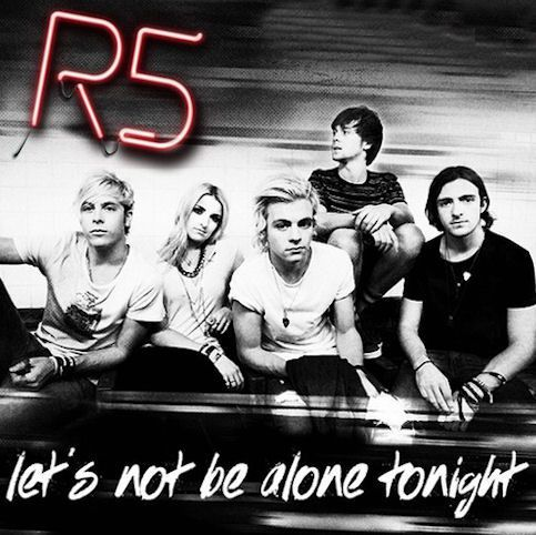 R5 « Let's Not Be Alone Tonight »