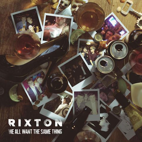 RIXTON « We All Want the Same Thing »